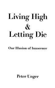 Living High and Letting Die: Our Illusion of…