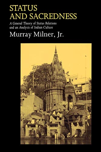 Status and Sacredness: A General Theory of Status Relations and an Analysis of Indian Culture, Milner, Murray