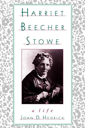 Harriet Beecher Stowe: A Life, Hedrick, Joan D.