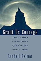 Grant Us Courage: Travels Along the Mainline…