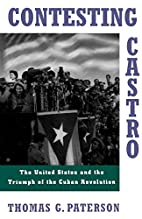 Contesting Castro: The United States and the…