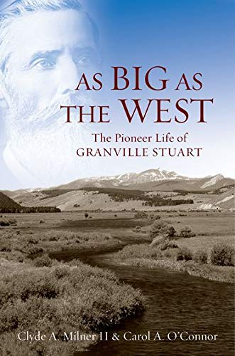 Image for As Big as the West: The Pioneer Life of Granville Stuart