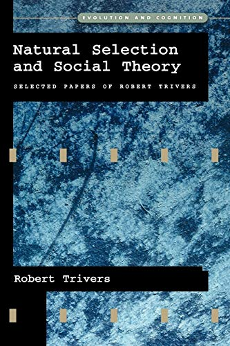 Natural Selection and Social Theory: Selected Papers of Robert Trivers, by Trivers, R.