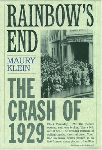 Rainbow's End: The Crash of 1929 (Pivotal Moments in American History), Klein, Maury