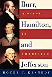 Burr, Hamilton, and Jefferson: A Study in Character, Kennedy, Roger G.