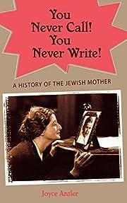 You Never Call! You Never Write!: A History…