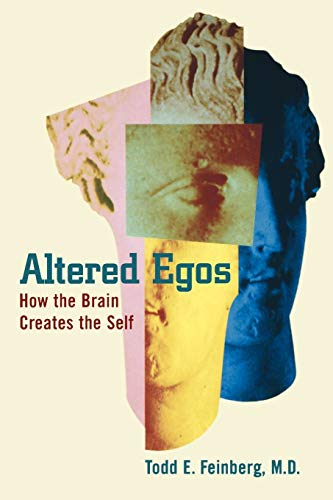Altered Egos: How the Brain Creates the Self, by Feinberg, T.E