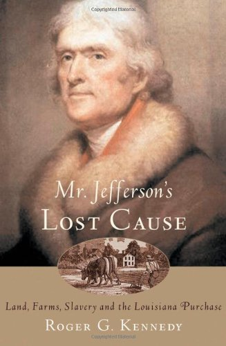 Image for Mr. Jefferson's Lost Cause: Land, Farmers, Slavery, and the Louisiana Purchase