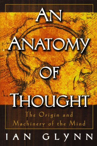An Anatomy of Thought: The Origin and Machinery of the Mind, by Glynn, I