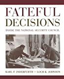 Fateful decisions : inside the National Security Council / edited, with introductions, by Karl F. Inderfurth, Loch K. Johnson