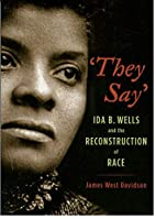 They Say: Ida B. Wells and the…