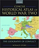 Concise historical atlas of World War Two : the geography of conflict / Ronald Story