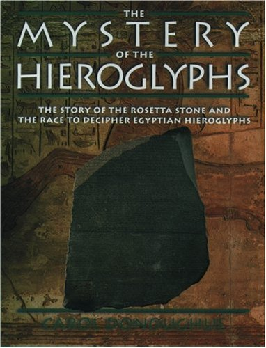 The Mystery of the Hieroglyphs: The Story of the Rosetta Stone and the Race to Decipher Egyptian Hieroglyphs