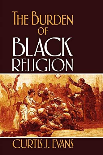 The Burden of Black Religion, Evans, Curtis J.