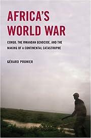 Africa's world war : Congo, the Rwandan…