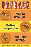 Payback : why we retaliate, redirect aggression, and take revenge / David P. Barash and Judith Eve Lipton