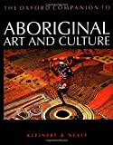 The Oxford companion to aboriginal art and culture / general editors, Sylvia Kleinert and Margo Neale ; cultural editor, Robyne Bancroft ; editorial and research assistants, Tsari Anderson, Victoria Haskins, Bernadette Hince, Katherine Russell, Lani Russell, Lia Szokalski, Helen Skeat, Christine Watson, and Christine Winter