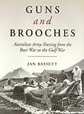 Guns and brooches : Australian Army nursing from the Boer War to the Gulf War / Jan Bassett