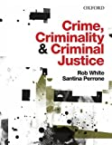 Crime, criminality and criminal justice / Rob White and