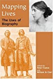 Mapping lives : the uses of biography / edited by Peter France, William St. Clair
