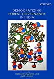 Democratizing forest governance in India / edited by Sharachchandra Lele, Ajit Menon