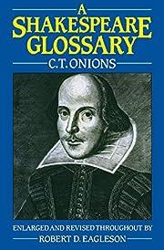 A Shakespeare Glossary por C. T. Onions