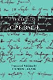 The letters of C.P.E. Bach / translated and edited by Stephen L. Clark