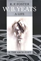 W. B. Yeats: A Life Volume II: The Arch-Poet…