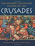 The Oxford illustrated history of the Crusades / edited by Jonathan Riley-Smith