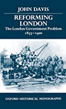 Reforming London : the London government…