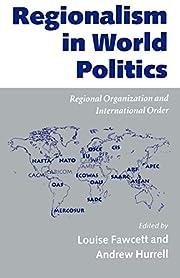 Regionalism in World Politics: Regional…