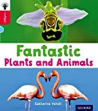 Fantastic Plants and Animals by Catherine…