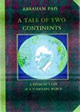 A tale of two continents : a physicist's life in a turbulent world / Abraham Pais