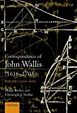 The correspondence of John Wallis / editors, Philip Beeley, Christoph J. Scriba ; with the assistance of Uwe Mayer and Siegmund Probst