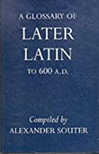 A Glossary of Later Latin to 600 A.D. by…