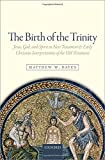 The Birth of the Trinity: Jesus, God, and Spirit in New Testament and Early Christian Interpretations of the Old Testament book cover
