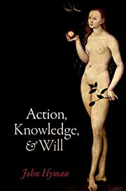 Action, Knowledge, and Will por John Hyman