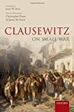 Clausewitz on small war / Christopher Daase and James W. Davis