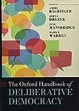 The Oxford handbook of deliberative democracy / edited by André Bächtiger, John S. Dryzek, Jane Mansbridge and Mark E. Warren