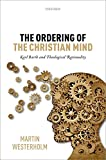 The Ordering of the Christian Mind: Karl Barth and Theological Rationality book cover