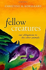 Fellow Creatures: Our Obligations to the…