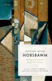 History after Hobsbawm : writing the past for the twenty-first century / edited by John H. Arnold, Matthew Hilton and Jan Ruger
