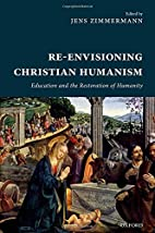 Re-Envisioning Christian Humanism by Jens…