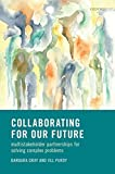 Collaborating for our future : multistakeholder partnerships for solving complex problems / Barbara Gray and Jill Purdy