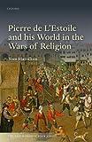 Pierre de L'Estoile and his World in the Wars of Religion / Tom Hamilton