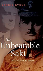 The Unbearable Saki: The Work of H. H. Munro…