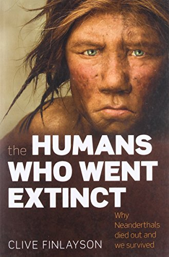 The Humans Who Went Extinct: Why Neanderthals Died Out and We Survived, Finlayson, Clive