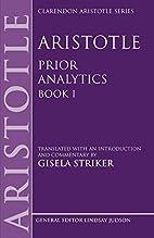 Aristotle: Prior Analytics, Book I by Gisela…