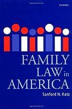 Family Law in America by Sanford N. Katz