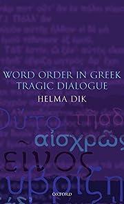 Word Order in Greek Tragic Dialogue by Helma…